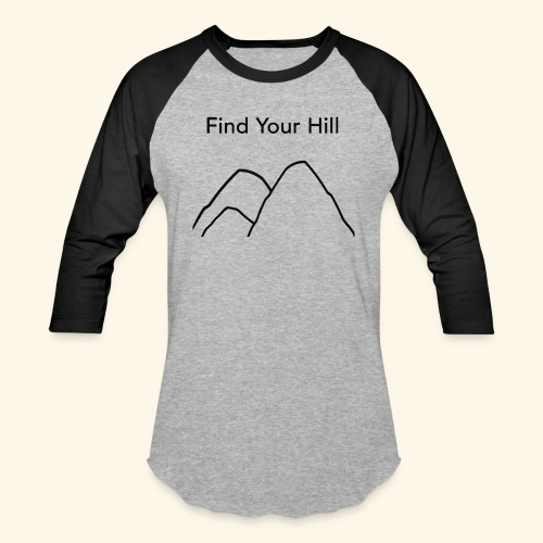 Find Your Hill - Baseball T-Shirt
