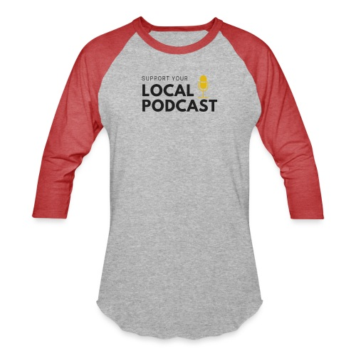 Support your Local Podcast - Unisex Baseball T-Shirt