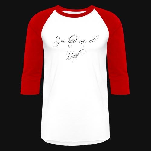You had me at WOOF - Unisex Baseball T-Shirt