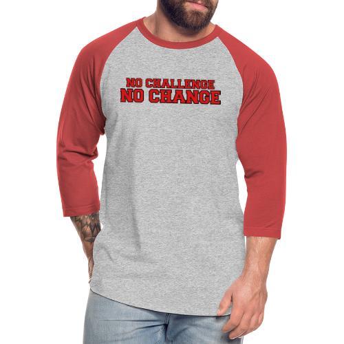 No Challenge No Change - Unisex Baseball T-Shirt