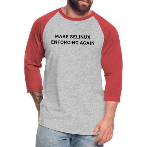Make SELinux Enforcing Again - Unisex Baseball T-Shirt