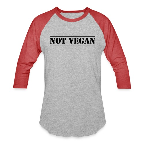 NOT VEGAN - Unisex Baseball T-Shirt