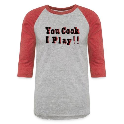 2D You Cook I Play - Unisex Baseball T-Shirt