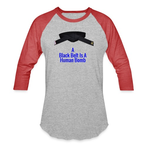A Blackbelt Is A Human Bomb - Baseball T-Shirt