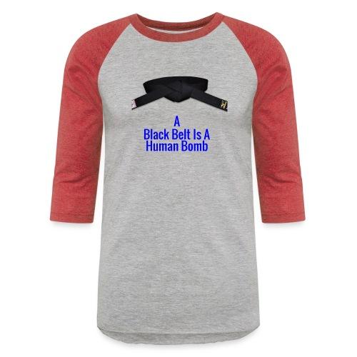A Blackbelt Is A Human Bomb - Unisex Baseball T-Shirt