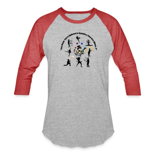 You Know You're Addicted to Hooping & Flow Arts - Unisex Baseball T-Shirt