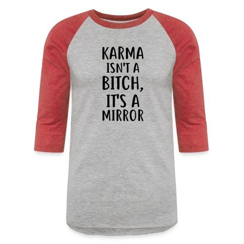 Karma Isn't A Bitch - Baseball T-Shirt
