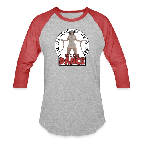 Take the shackles off my feet so I can dance - Baseball T-Shirt