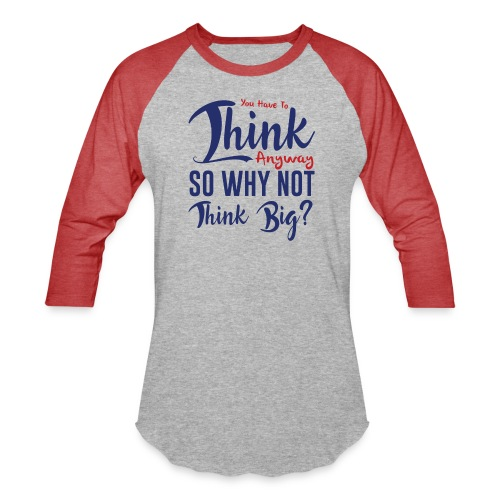 You have to think anyway so why not think big? - Unisex Baseball T-Shirt