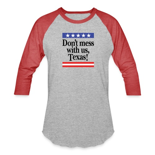 Don't mess with us, Texas - Unisex Baseball T-Shirt