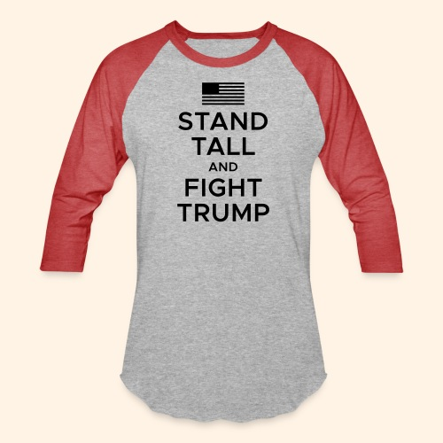 Stand Tall and Fight Trump - Unisex Baseball T-Shirt