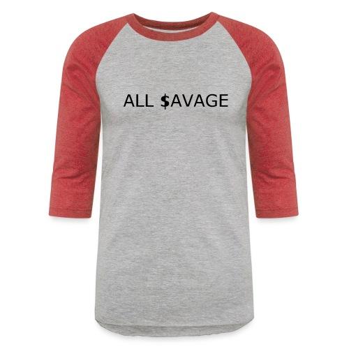 ALL $avage - Unisex Baseball T-Shirt