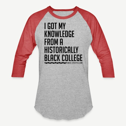 I Got My Knowledge From a Black College - Unisex Baseball T-Shirt