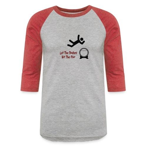 Let The Bodies Hit The Flor - Unisex Baseball T-Shirt