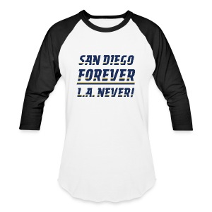 San Diego Forever, L.A. Never! - Baseball T-Shirt