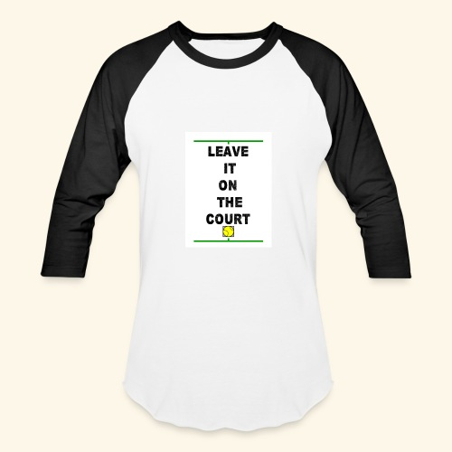Leave it on the Court - Baseball T-Shirt
