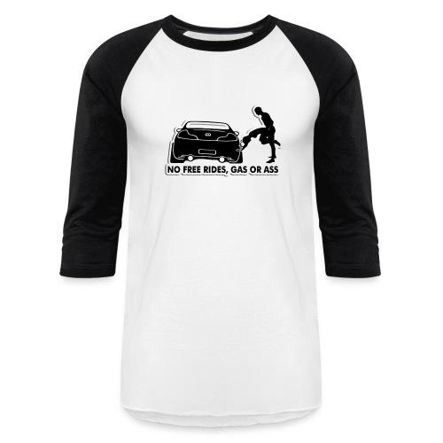 NO FREE RIDES, Gas Or A$$ - Baseball T-Shirt