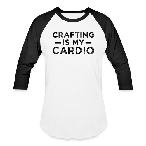 crafting is my cardio - Baseball T-Shirt