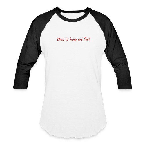 this is how we feel red - Unisex Baseball T-Shirt