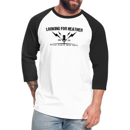 Looking For Heather - When Radio Was Real (Black) - Unisex Baseball T-Shirt