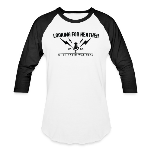 Looking For Heather - When Radio Was Real (Black) - Baseball T-Shirt