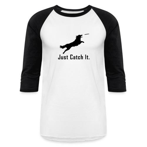 Just Catch It (Black) - Unisex Baseball T-Shirt