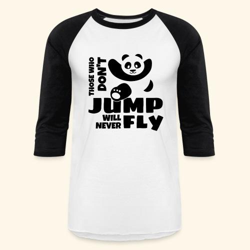 Those who dont jump will never fly - jumping panda - Baseball T-Shirt