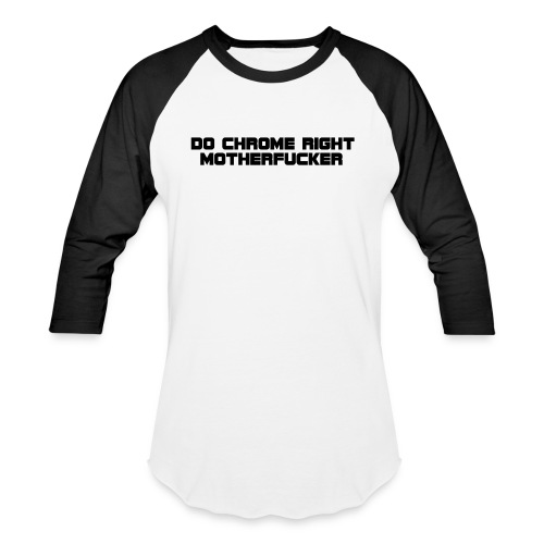 Do Chrome Right - Unisex Baseball T-Shirt