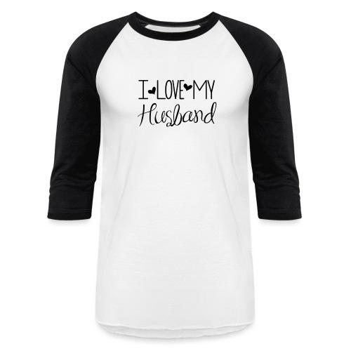 I love my husband - Baseball T-Shirt