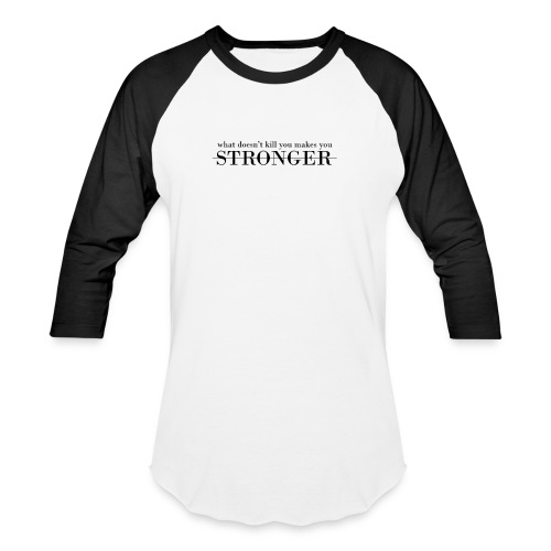What Doesn't Kill You Makes You Stronger - Baseball T-Shirt
