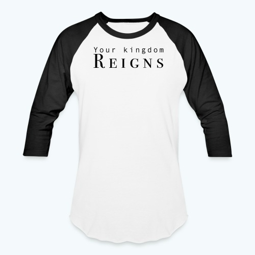 Your Kingdom Reigns - Baseball T-Shirt