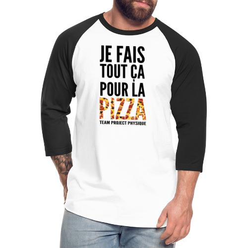 POUR LA PIZZA - Unisex Baseball T-Shirt