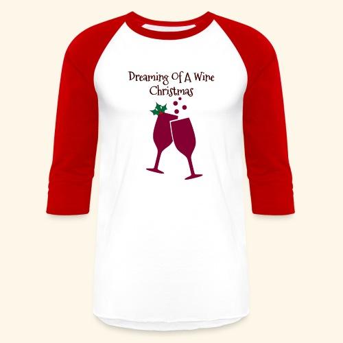 Dreaming Of A wine Christmas Wine Glass Tee - Baseball T-Shirt