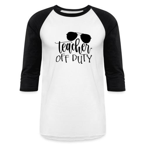 Teacher Off Duty Funny Teacher T-Shirt - Baseball T-Shirt