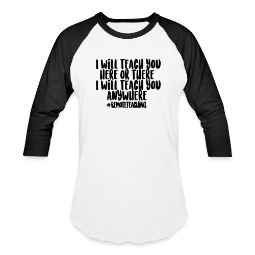I will teach you here or there #RemoteTeaching - Unisex Baseball T-Shirt