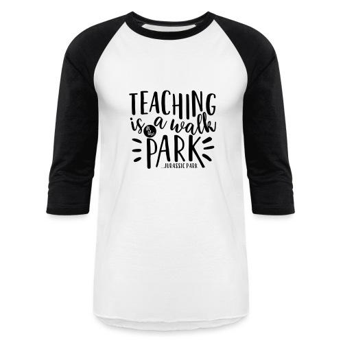 Teaching is a Walk in the Park... Jurassic Park - Baseball T-Shirt