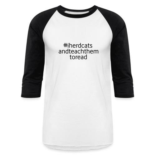I Herd Cats and Teach Them To Read Funny Teacher - Unisex Baseball T-Shirt