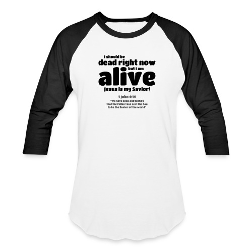 I Should be dead right now, but I am alive. - Baseball T-Shirt