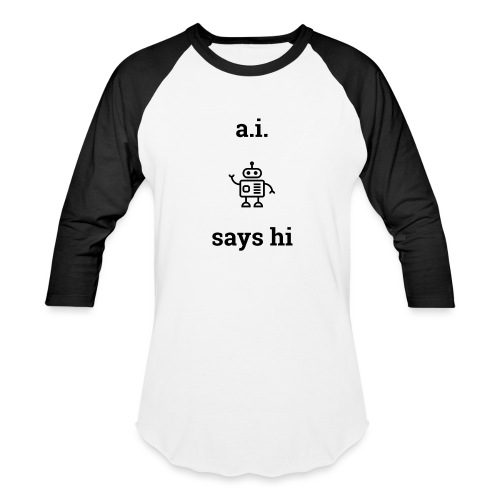 A.I. Says Hi - Baseball T-Shirt
