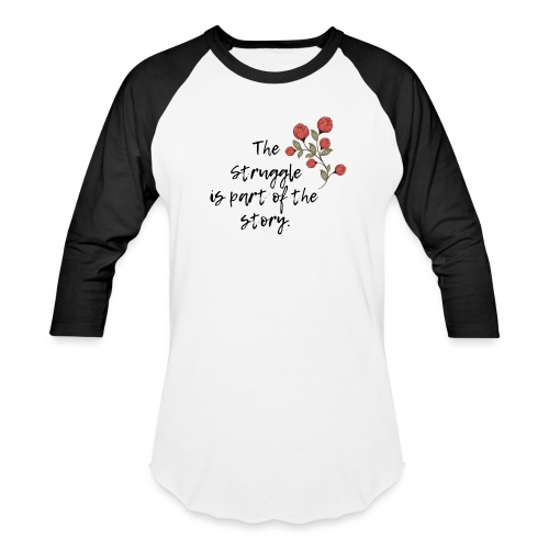 The Struggle is Part of the Story - Unisex Baseball T-Shirt