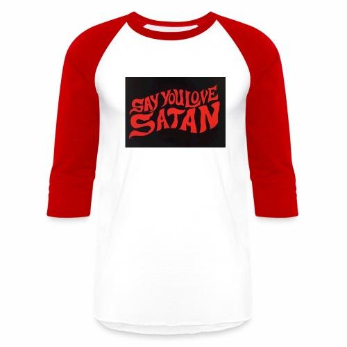 Say You Love Satan - Baseball T-Shirt