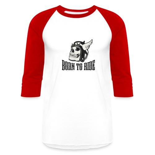 born to ride - Baseball T-Shirt