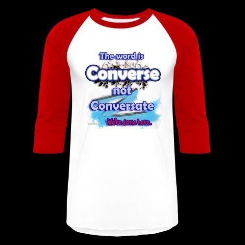 Converse not Conversate - Baseball T-Shirt
