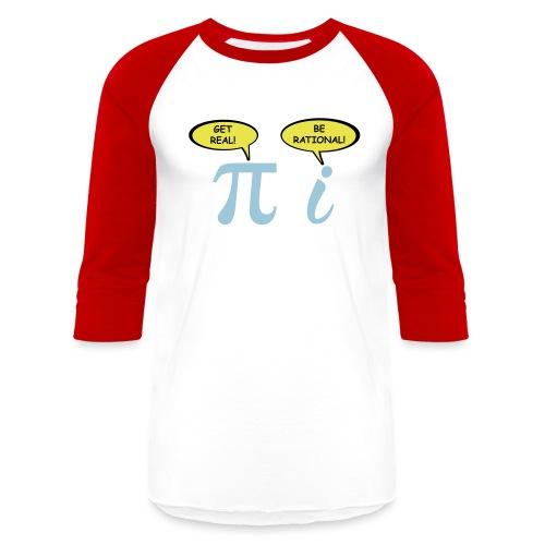 Get real Be rational - Unisex Baseball T-Shirt