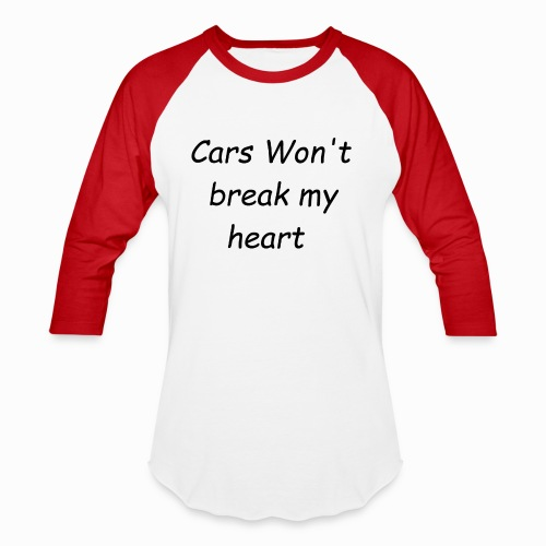 Cars Won't Break my Heart - Baseball T-Shirt