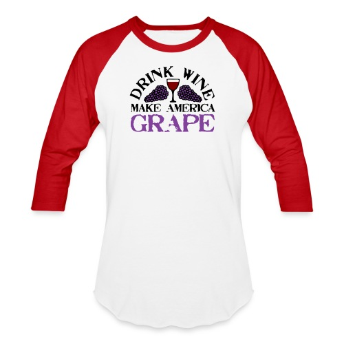 Drink Wine. Make America Grape. - Unisex Baseball T-Shirt