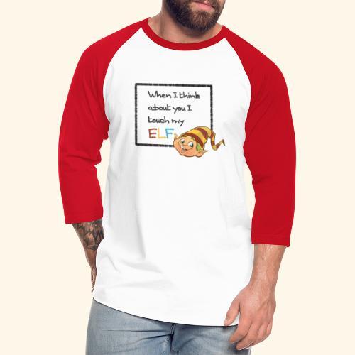 I Touch My Elf - Unisex Baseball T-Shirt