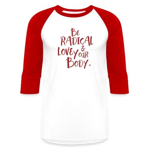 Be Radical & Love Your Body. - Baseball T-Shirt