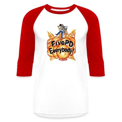 It's FivePD Everybody! - Unisex Baseball T-Shirt