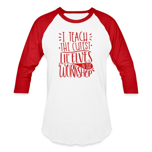 I Teach the Cutest Lil' Elves in the Workshop - Baseball T-Shirt